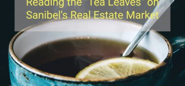 "Reading the ""Tea Leaves"" on Sanibel's Real Estate Market"