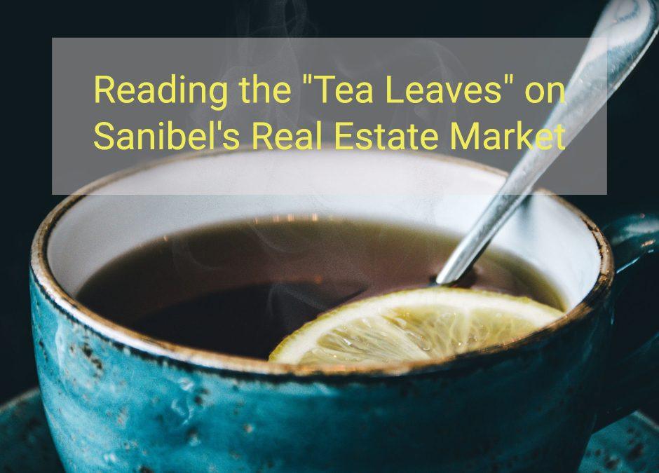 "Reading the ""Tea Leaves"" on Sanibel's Real Estate Market"