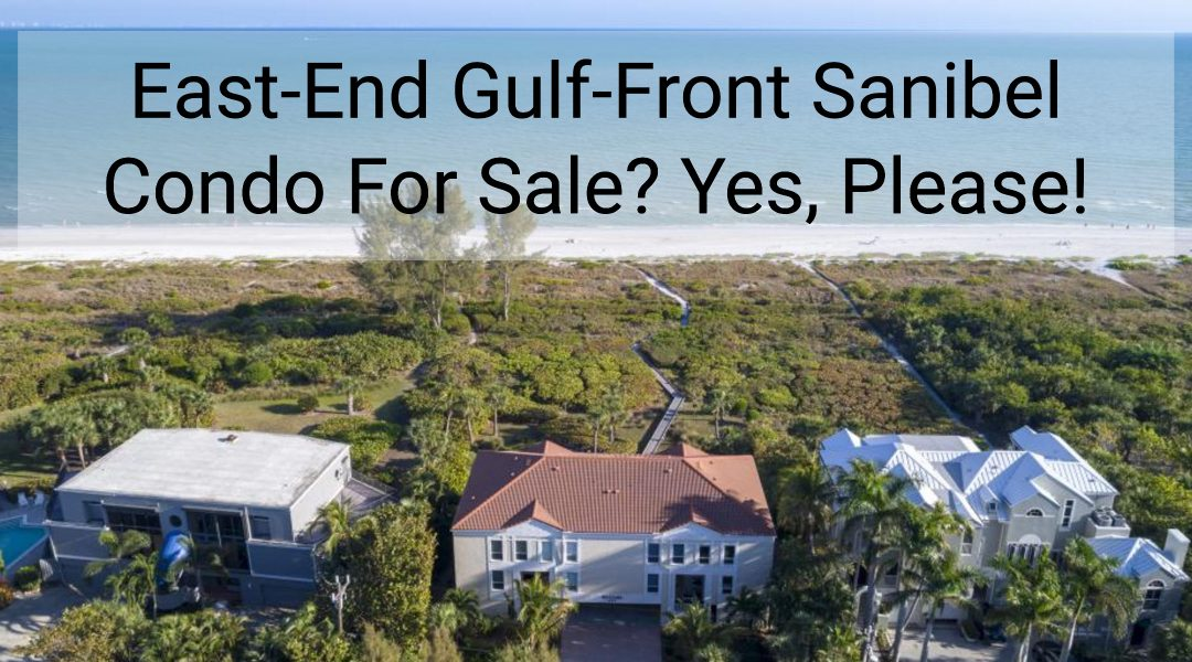 East-End Gulf-Front Sanibel Condo For Sale? Yes, Please!